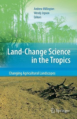 Land Change Science in the Tropics: Changing Agricultural Landscapes Andrew Millington