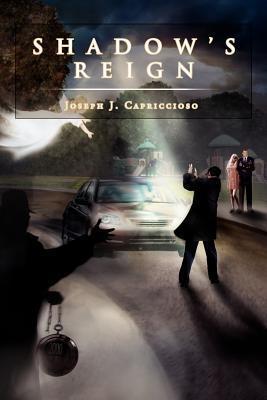 Shadows Reign  by  Joseph J. Capriccioso