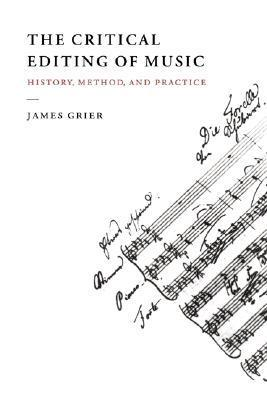 The Critical Editing of Music: History, Method, and Practice James Grier