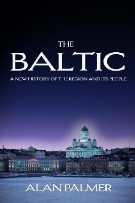 The Baltic: A New History of the Region and its People  by  Alan Warwick Palmer