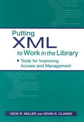 Putting XML to Work in the Library: Tools for Improving Access and Management  by  Dick R. Miller