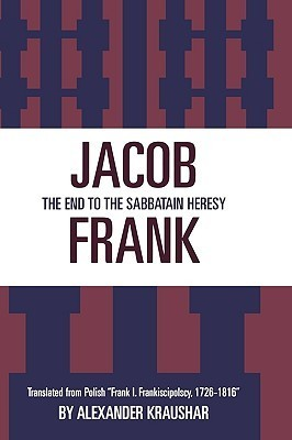 Jacob Frank: The End to the Sabbataian Heresy Alexandr Levy,  Herbert Kraushar