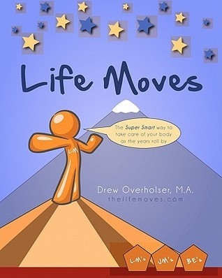Life Moves: The Super Smart Way to Take Care of Your Body as the Years Roll by Drew Overholser