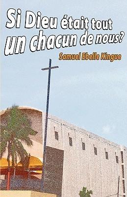 Si Dieu Tait Tout Un Chacun de Nous  by  Samuel Ebelle Kingue