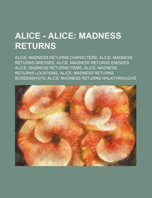 Alice - Alice: Madness Returns: Alice: Madness Returns Characters, Alice: Madness Returns Dresses, Alice: Madness Returns Enemies, Al  by  Source Wikipedia