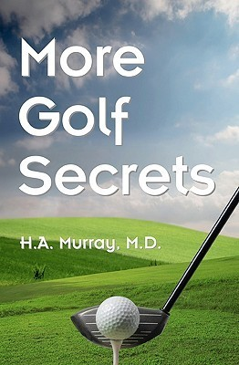 More Golf Secrets  by  H.A. Murray