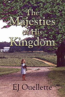 The Majesties of His Kingdom  by  E.J. Ouellette
