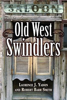 Old West Swindlers  by  Laurence J. Yadon