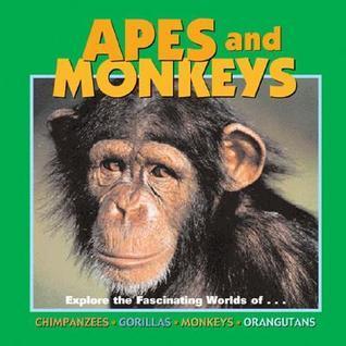 Apes and Monkeys: Explore the Fascinating Worlds Of... Chimpanzees, Gorillas, Monkeys, Orangutans  by  Deborah Dennard