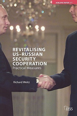Revitalizing US-Russian Security Cooperation: Practical Measures  by  Richard Weitz
