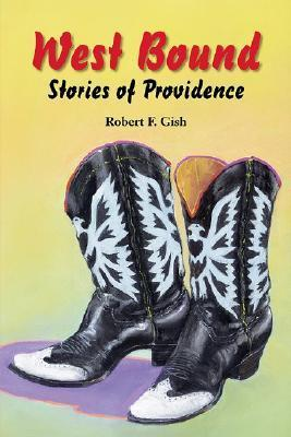 West Bound: Stories of Providence  by  Robert F. Gish