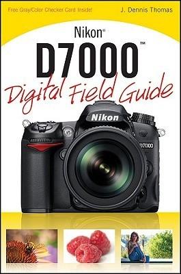 Nikon D7000 Digital Field Guide J. Dennis Thomas