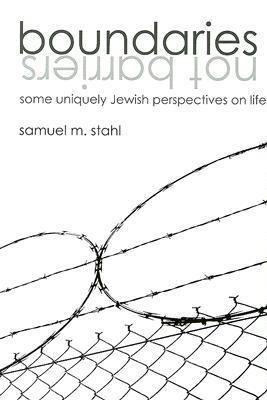 Boundaries, Not Barriers: Some Uniquely Jewish Perspectives on Life  by  Samuel M. Stahl