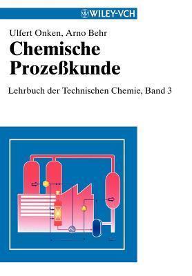 Chemische Prozekunde: Lehrbuch Der Technischen Chemie, Band 3  by  Onken