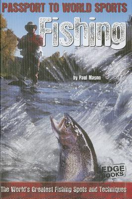 Fishing: The Worlds Greatest Fishing Spots and Techniques  by  Paul Mason