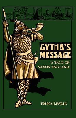 Gythas Message: A Tale of Saxon England  by  Emma Leslie