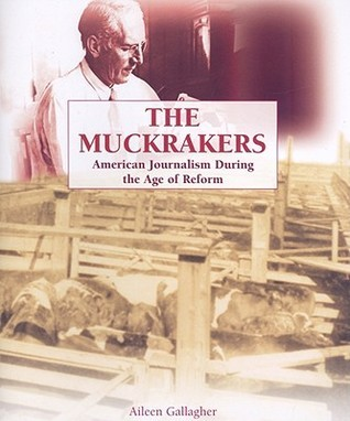 The Muckrakers: American Journalism During the Age of Reform  by  Aileen Gallagher