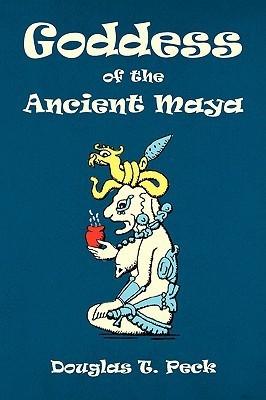 Goddess of the Ancient Maya  by  Douglas T. Peck