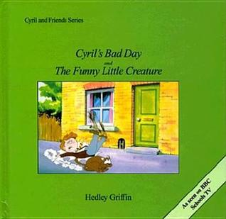 Cyrils Bad Day and the Funny Little Creature  by  Hedley Griffin