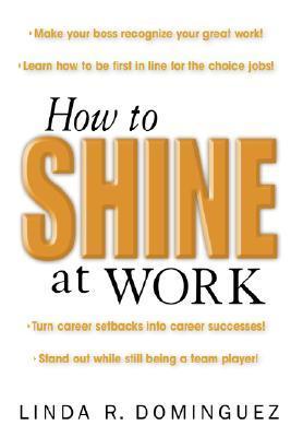 How to Shine at Work Linda Dominguez