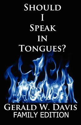 Should I Speak in Tongues?  by  Gerald W. Davis