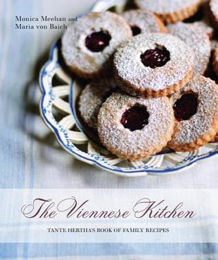 The Viennese Kitchen: Tante Herthas Book of Family Recipes Monica Meehan