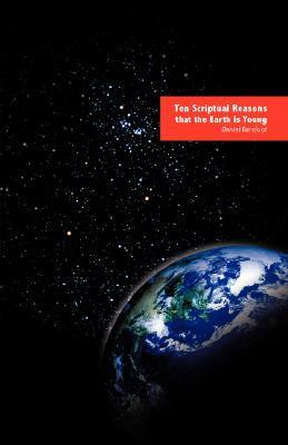 Ten Scriptual Reasons That the Earth Is Young  by  Daniel Barefoot