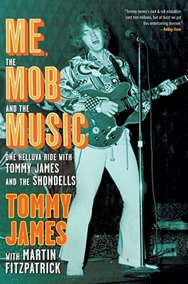 Me, the Mob, and the Music: One Helluva Ride with Tommy James & The Shondells  by  Tommy James