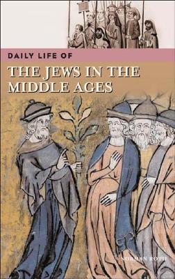 Daily Life of the Jews in the Middle Ages Norman Roth