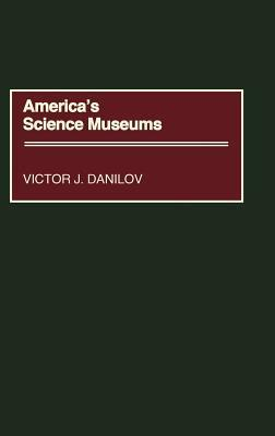 Americas Science Museums  by  Victor J. Danilov