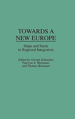 Towards a New Europe: Stops and Starts in Regional Integration  by  Gerald Schneider