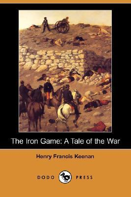 The Iron Game: A Tale of the War  by  Henry Francis Keenan