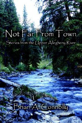 Not Far From Town Brian A. Connolly