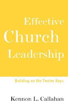 Effective Church Leadership: Building on the Twelve Keys  by  Kennon L. Callahan