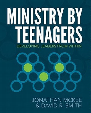 Ministry  by  Teenagers: Developing Leaders from Within by Jonathan McKee