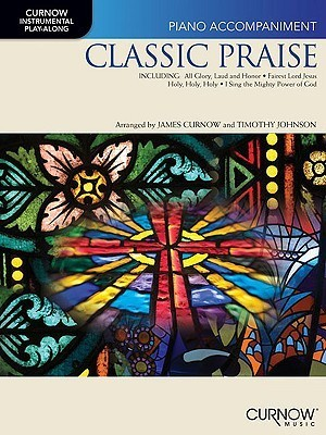 Classic Praise: Piano Accompaniment James Curnow