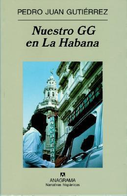 Nuestro GG en La Habana  by  Pedro Juan Gutiérrez