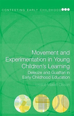 Movement and Experimentation in Young Childrens Learning: Deleuze and Guattari in Early Childhood Education  by  Borgnon Liselot