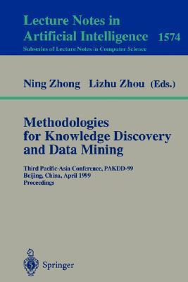 Methodologies for Knowledge Discovery and Data Mining: Third Pacific-Asia Conference, Pakdd99, Beijing, China, April 26-28, 1999, Proceedings N. Zhong