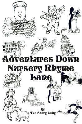 Adventures Down Nursery Rhyme Lane  by  Story Lady