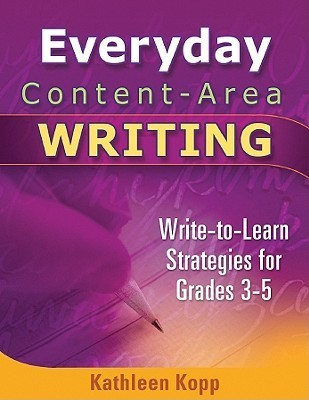 Everyday Content-Area Writing: Write-To-Learn Strategies for Grades 3-5 Kathleen Kopp
