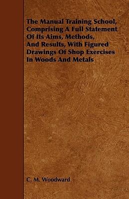 The Educational Value of Manual Training C.M. Woodward