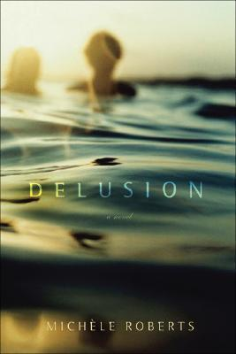 Delusion  by  Michèle Roberts