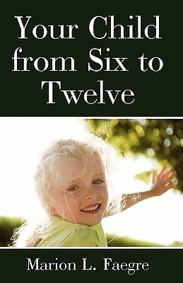 Your Child from Six to Twelve  by  Marion L. Faegre