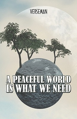 A Peaceful World Is What We Need  by  Verseman