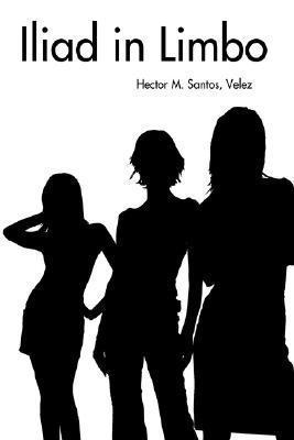 Iliad in Limbo Hector Santos Velez