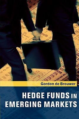 Hedge Funds in Emerging Markets  by  Gordon de Brouwer
