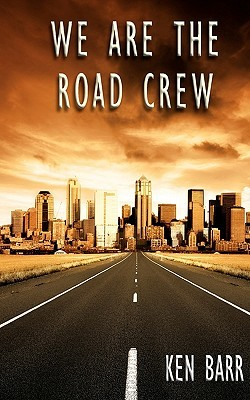 We Are the Road Crew: Life on the Road and How I Got There Ken Barr