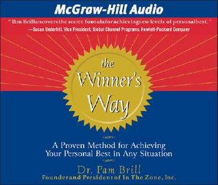 The Winners Way: A Proven Method for Achieving Your Personal Best in Any Situation Pamela Brill