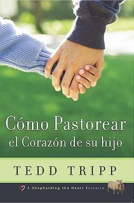 Como Pastorear el Corazon de su Hijo Tedd Tripp